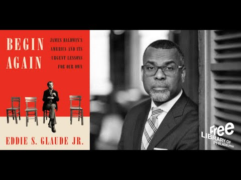 Eddie Glaude, Jr.   Begin Again: James Baldwin's America and Its Urgent Lessons for Our Own
