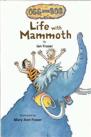 Ogg and Bob Life with Mammoth by Ian Fraser